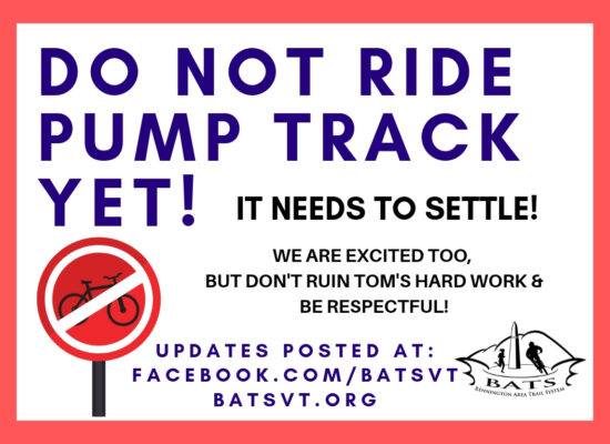 Read: Do Not ride pump track yet! It needs to settle! We are excited too, don't ruin Tom's hard work and be respectful. Updates posted at : facebook.com/batsvt and batsvt.org Red border with red no bicycles symbol sign on left with BATS logo on bottom right.